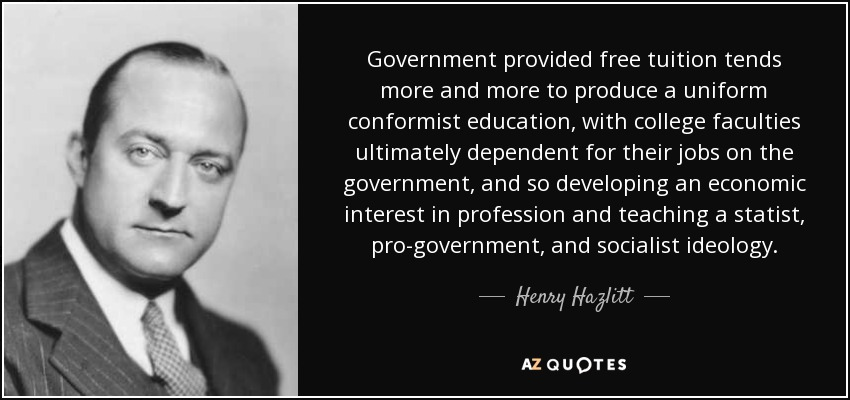 Henry Hazlitt Quote Government Provided Free Tuition Tends More And