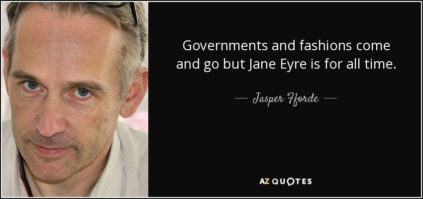 Governments and fashions come and go but Jane Eyre is for all time. - Jasper Fforde