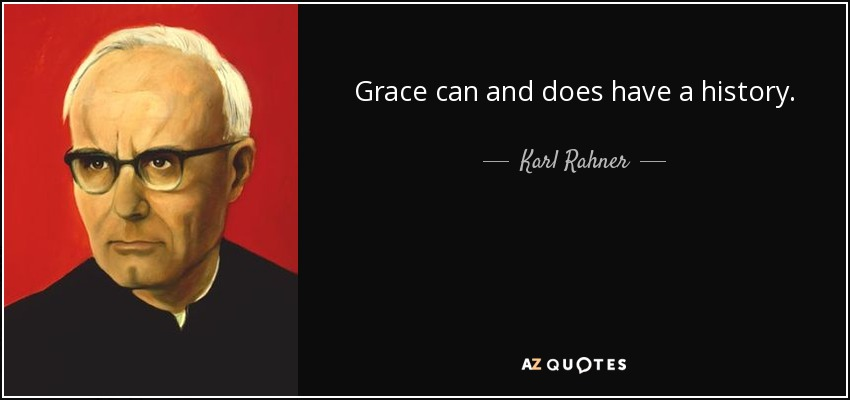 Grace can and does have a history. - Karl Rahner