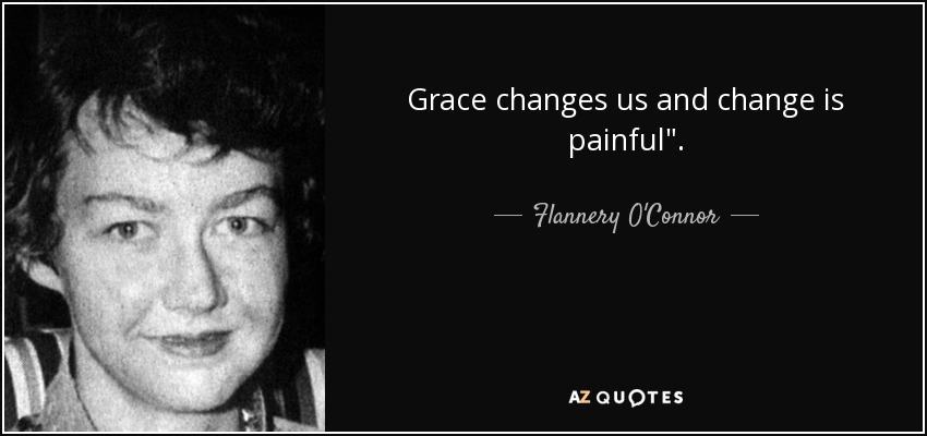Grace changes us and change is painful