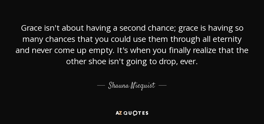 Shauna Niequist quote: Grace isn\'t about having a second ...
