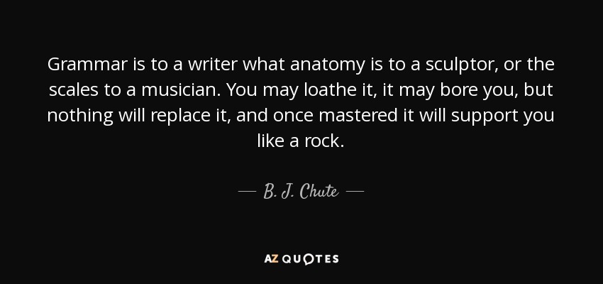 B J Chute Quote Grammar Is To A Writer What Anatomy Is To A Impressive Grammar Quotes