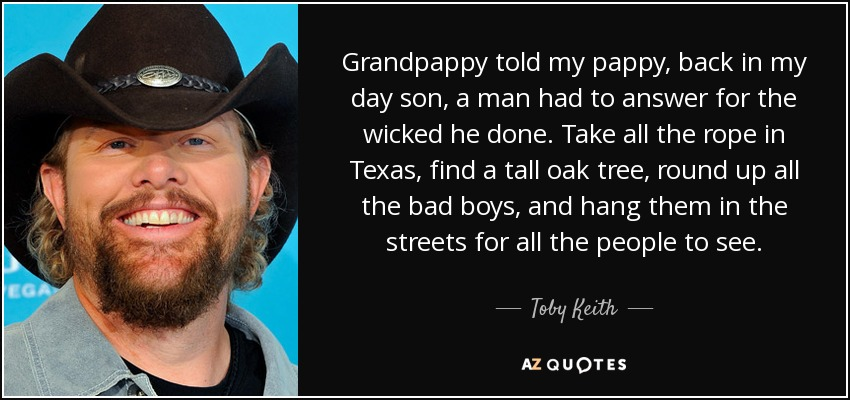 Toby Keith Quote Grandpappy Told My Pappy Back In My Day Son A