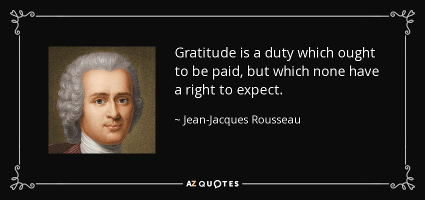 Kết quả hình ảnh cho Gratitude is a duty which ought to be paid, but which none have a right to expect.