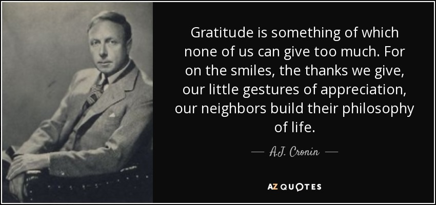 Aj Cronin Quote Gratitude Is Something Of Which None Of Us Can