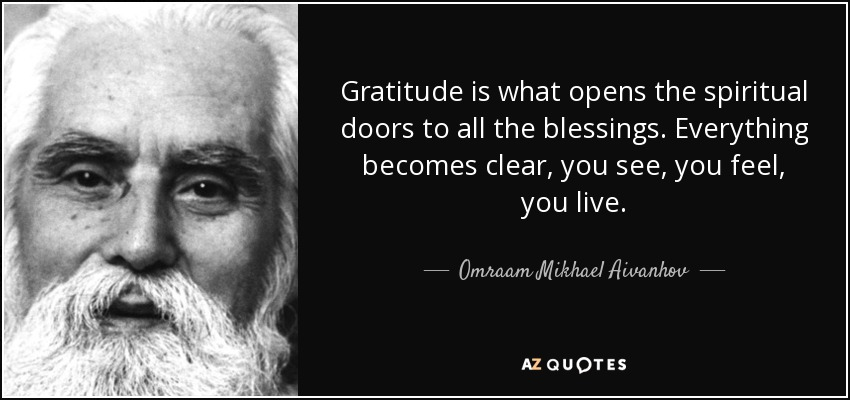 Gratitude is what opens the spiritual doors to all the blessings. Everything becomes clear  sc 1 st  AZ Quotes & Omraam Mikhael Aivanhov quote: Gratitude is what opens the spiritual ...