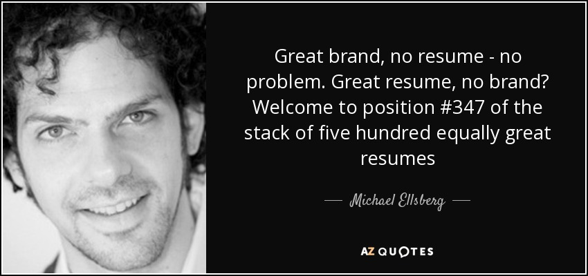 Michael Ellsberg quote: Great brand, no resume - no problem. Great ...