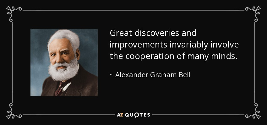Great discoveries and improvements invariably involve the cooperation of many minds. - Alexander Graham Bell