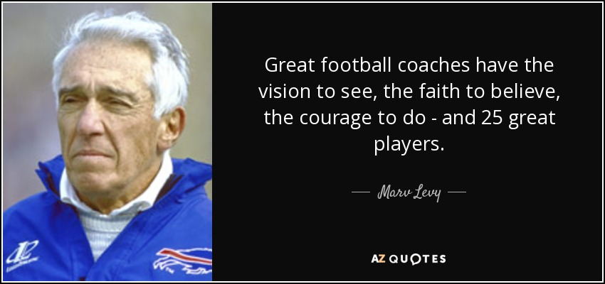 Great Football Quotes Simple Marv Levy Quote Great Football Coaches Have The Vision To See The