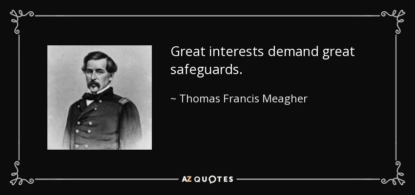 Great interests demand great safeguards. - Thomas Francis Meagher