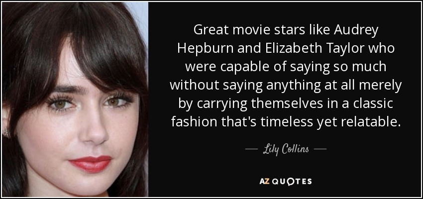 Lily Collins quote: Great movie stars like Audrey Hepburn ...