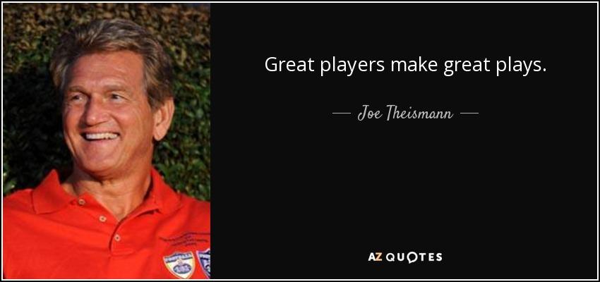 Great players make great plays. - Joe Theismann