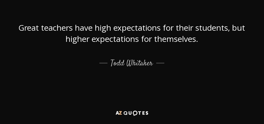 Quotes About High | Todd Whitaker Quote Great Teachers Have High Expectations For Their