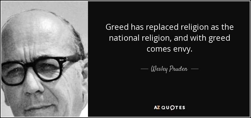 Greed has replaced religion as the national religion, and with greed comes envy. - Wesley Pruden