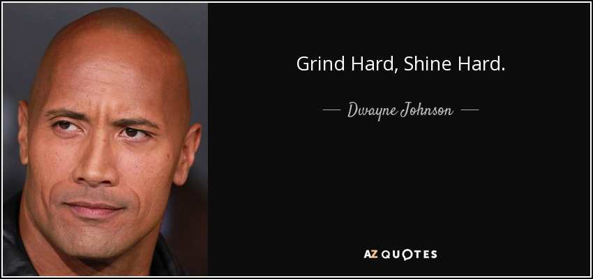 Grind Hard, Shine Hard. - Dwayne Johnson