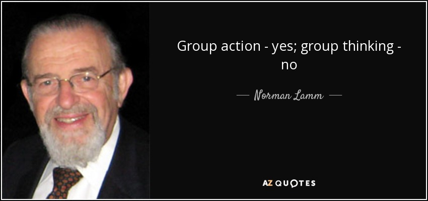 Group action - yes; group thinking - no - Norman Lamm