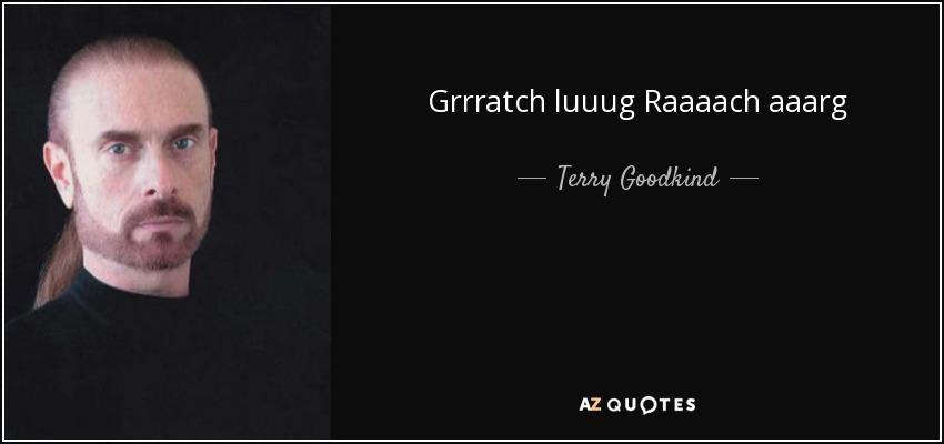 Grrratch luuug Raaaach aaarg - Terry Goodkind