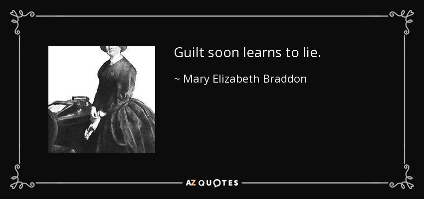 Guilt soon learns to lie. - Mary Elizabeth Braddon