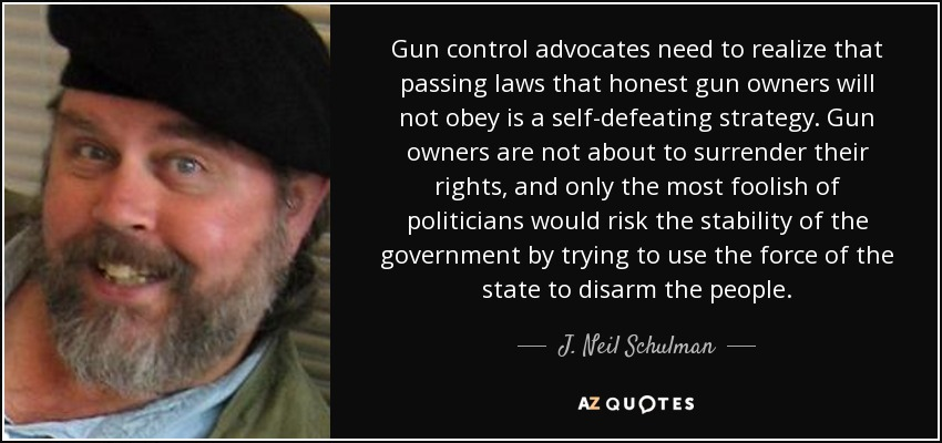 Quotes On Gun Control New Jneil Schulman Quote Gun Control Advocates Need To Realize That
