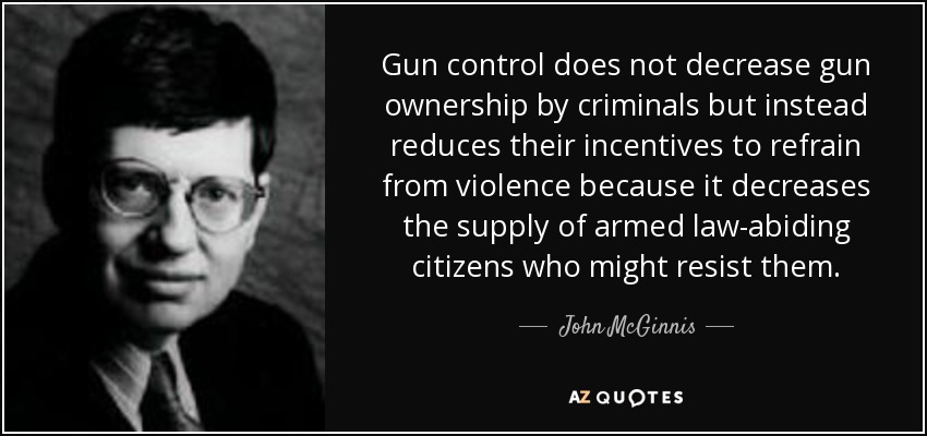 John McGinnis Quote Gun Control Does Not Decrease Gun Ownership By Awesome Gun Control Quotes