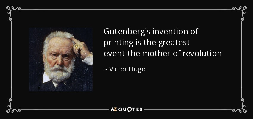 Gutenberg's invention of printing is the greatest event-the mother of revolution - Victor Hugo