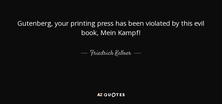 Gutenberg, your printing press has been violated by this evil book, Mein Kampf! - Friedrich Kellner