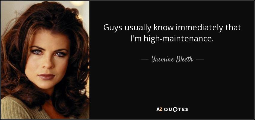 Guys usually know immediately that I'm high-maintenance. - Yasmine Bleeth