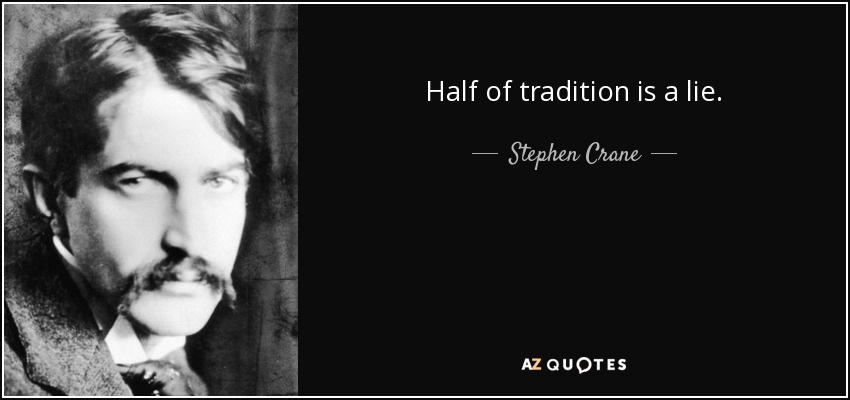 Half of tradition is a lie. - Stephen Crane