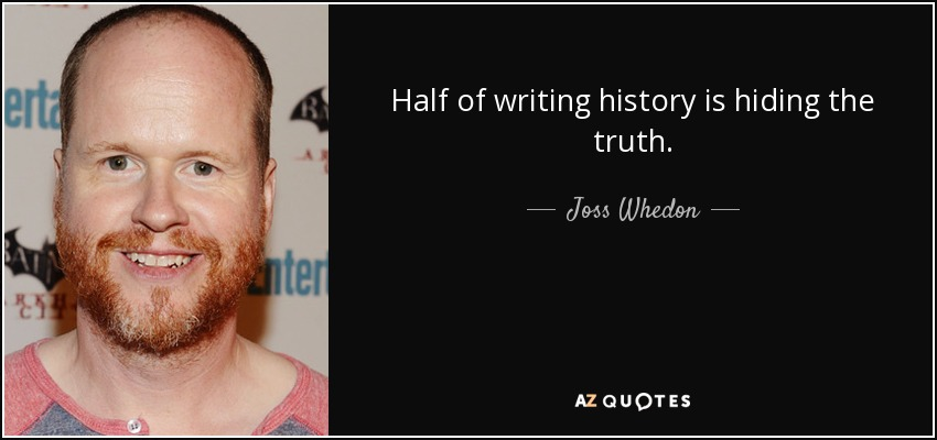 Half of writing history is hiding the truth. - Joss Whedon