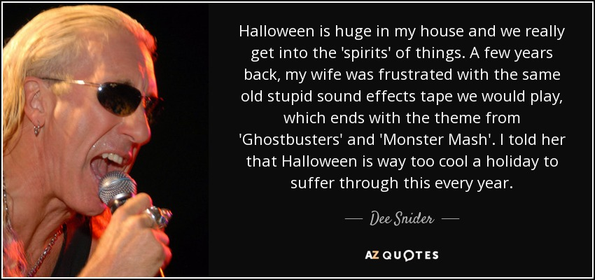 Dee Snider Quote Halloween Is Huge In My House And We Really Get