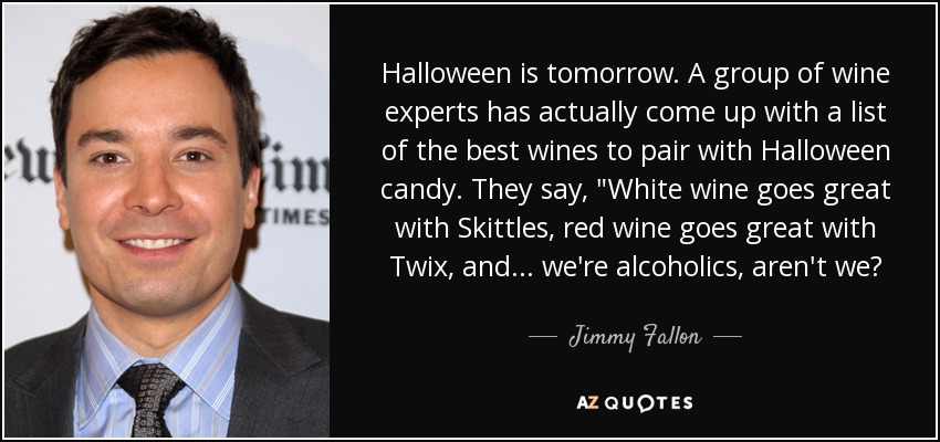 Jimmy Fallon Quote Halloween Is Tomorrow A Group Of Wine Experts