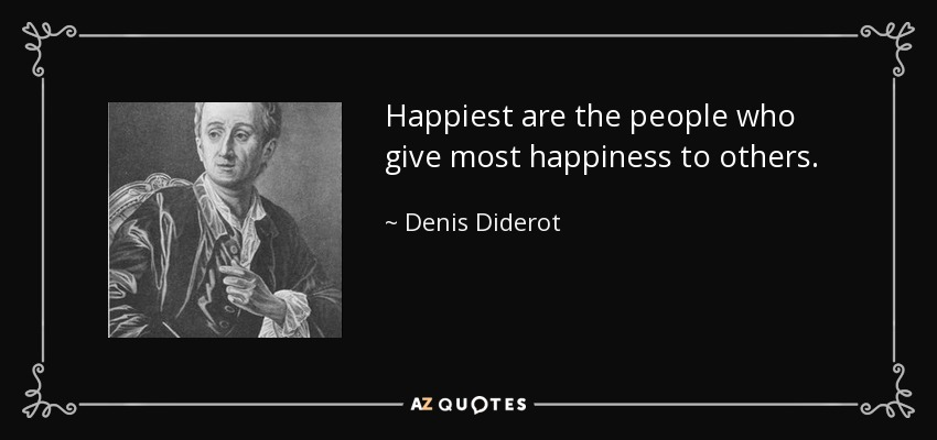 Happiest are the people who give most happiness to others - Denis Diderot
