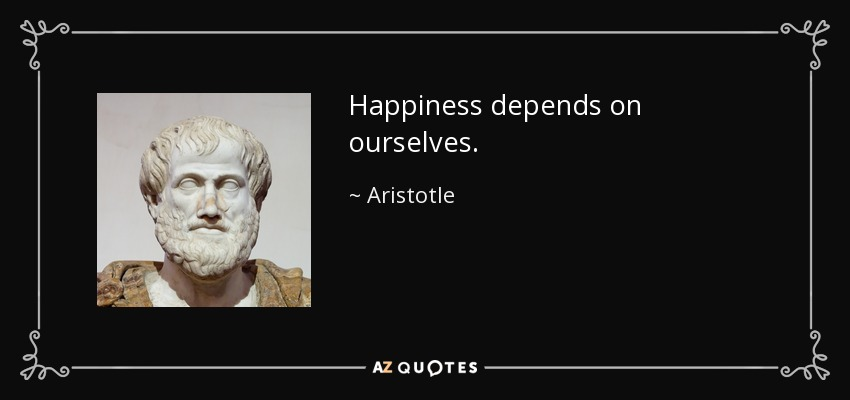 Happiness Depends On Ourselves Aristotle Quote: Aristotle Quote: Happiness Depends On Ourselves