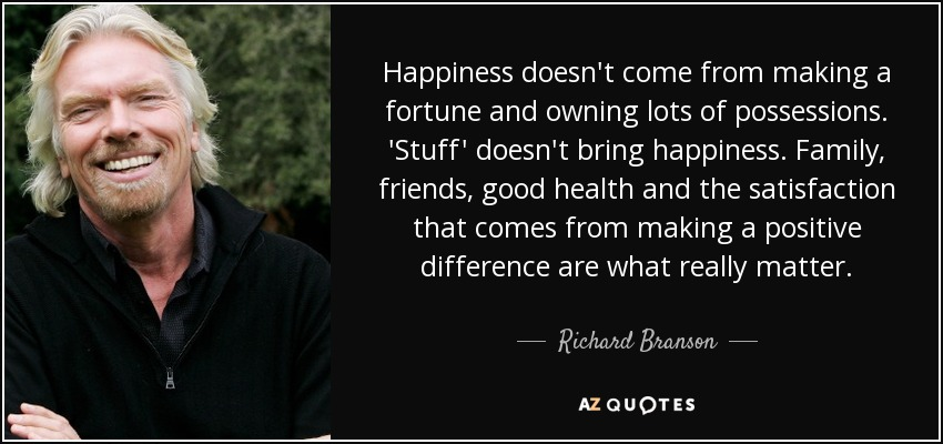 Richard Branson quote: Happiness doesn't come from making ...