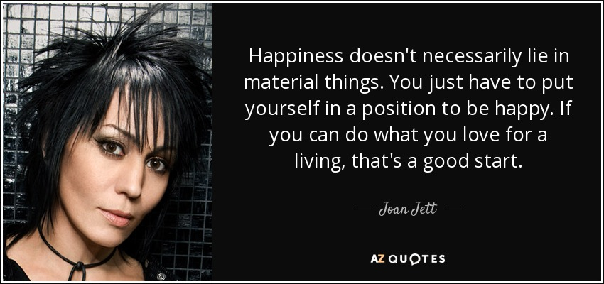 Joan Jett Quote Happiness Doesnt Necessarily Lie In Material