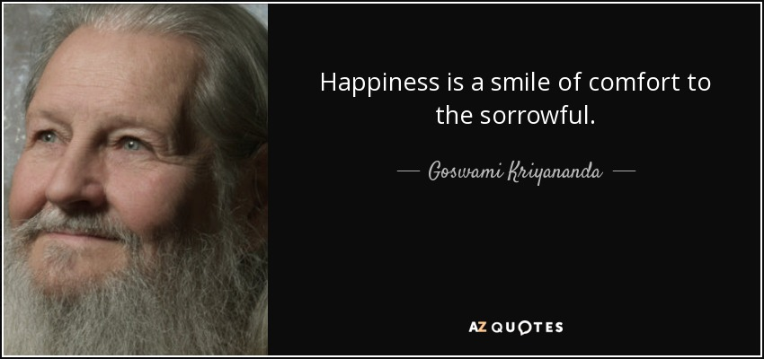 Happiness is a smile of comfort to the sorrowful. - Goswami Kriyananda