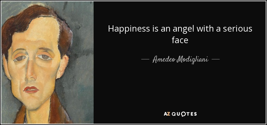 Happiness is an angel with a serious face - Amedeo Modigliani