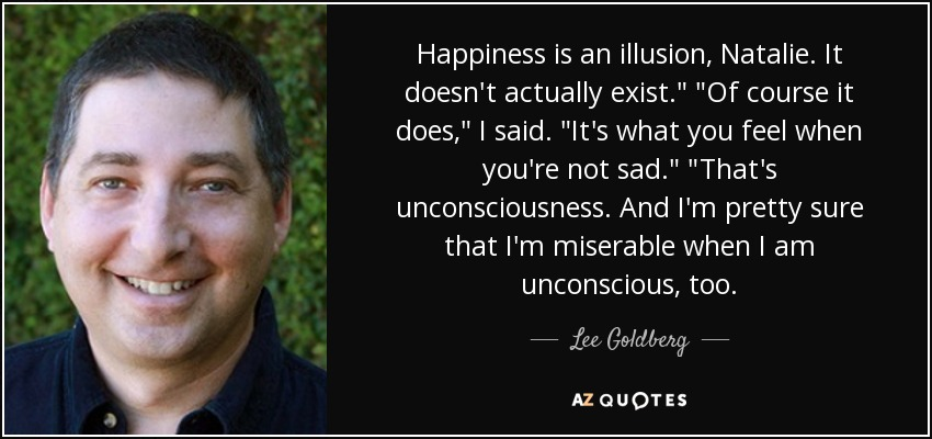 Lee Goldberg Quote Happiness Is An Illusion Natalie It Doesnt