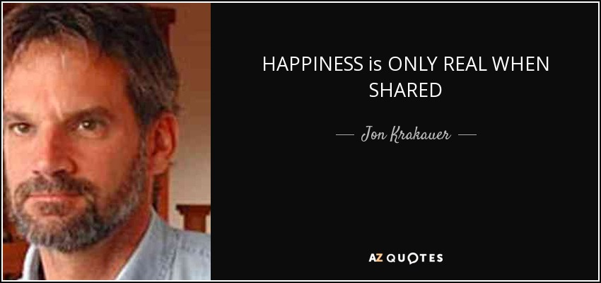 Jon Krakauer Quote Happiness Is Only Real When Shared