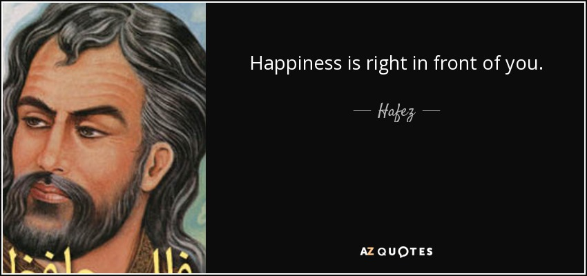 Hafez Quote Happiness Is Right In Front Of You
