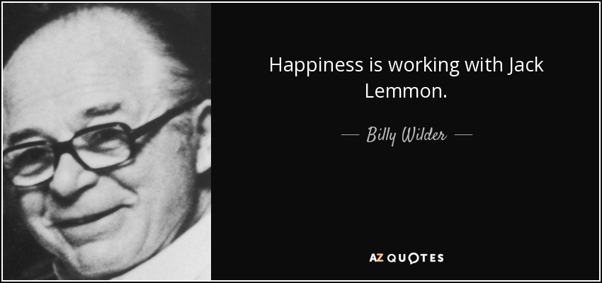 Happiness is working with Jack Lemmon. - Billy Wilder