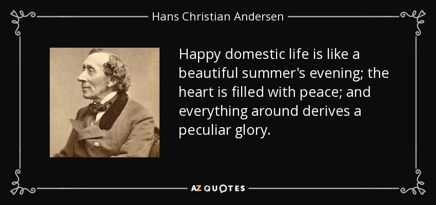 Hans Christian Andersen Quote Happy Domestic Life Is Like A