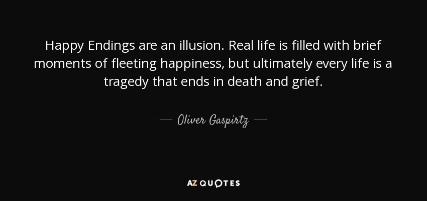Oliver Gaspirtz Quote: Happy Endings Are An Illusion. Real