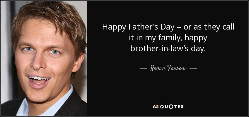 Happy Father's Day -- or as they call it in my family, happy brother-in-law's day. - Ronan Farrow