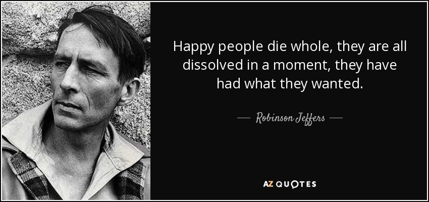 Happy People Die Whole They Are All Dissolved In A Moment Have Had