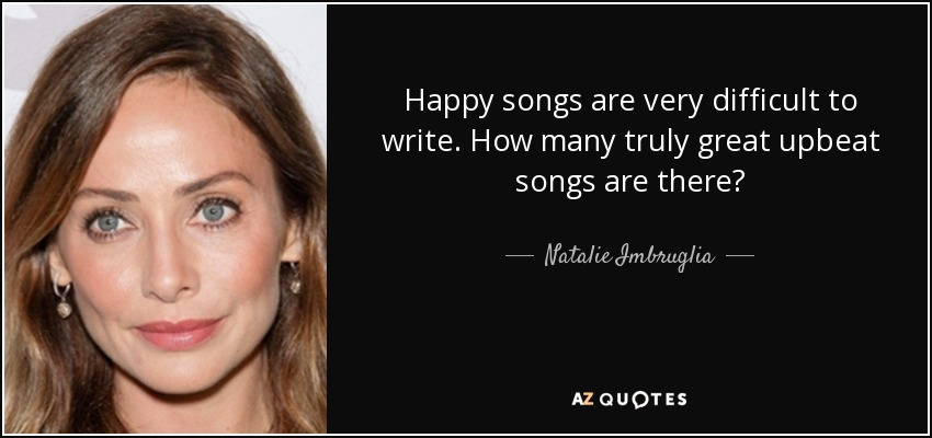 Natalie Imbruglia quote: Happy songs are very difficult to write