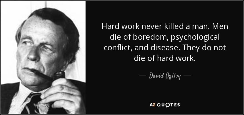 David Ogilvy quote: Hard work never killed a man. Men die of ...