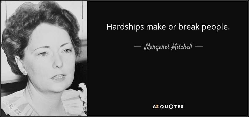 Hardships make or break people. - Margaret Mitchell