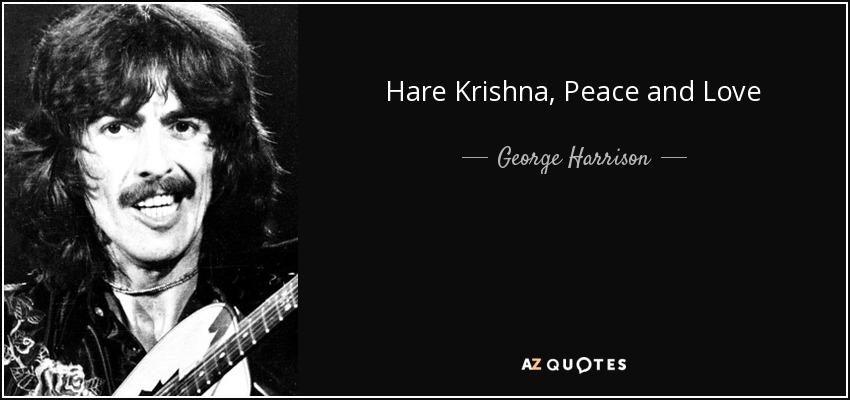 Hare Krishna, Peace and Love - George Harrison