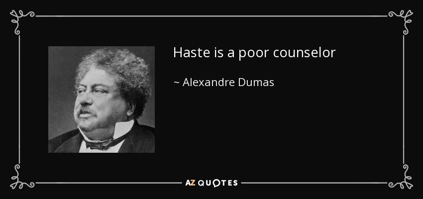 Haste is a poor counselor - Alexandre Dumas